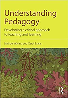 Understanding Pedagogy: Developing a critical approach to teaching and learning by Waring Michael Evans Carol (2014-11-09)