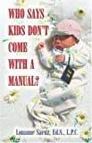 Who Says Kids Don't Come with a Manual?, Louanne Saenz, 1413727611