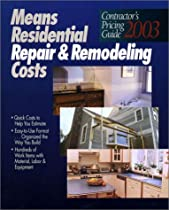 Means Residential Repair and Remodeling Costs: Contractors Pricing Guide 2003 (RSMeans Contractor's Pricing Guide: Residential Repair & Remodeling Costs)