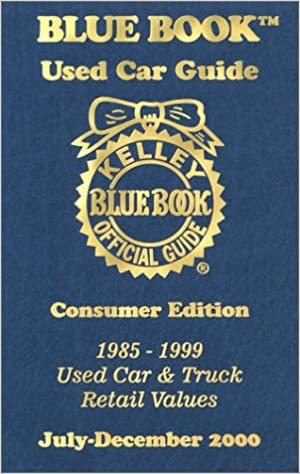 Kelley Blue Book Used Car Guide July December 2000 Consumer Edition 1985 1999 Used Car And Truck Retail Values Kelley Blue Book Used Car Guide Consumer Edition July December 2000 Kelley Blue Book 9781883392284 Amazon Com
