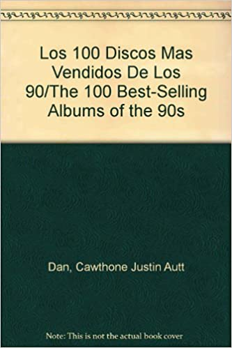 Los 100 Discos Mas Vendidos De Los 90/The 100 Best-Selling Albums of the 90s