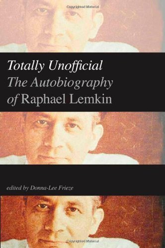 By Lemkin, Raphael Totally Unofficial: The Autobiography of Raphael Lemkin (2013) Hardcover