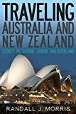 Traveling Australia and New Zealand: Sydney, Melbourne, Cairns, and Auckland (World Travels Book 9)
