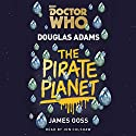 Doctor Who: The Pirate Planet: 4th Doctor Novelisation Audiobook by Douglas Adams Narrated by Jon Culshaw