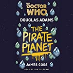 Doctor Who: The Pirate Planet: 4th Doctor Novelisation | Douglas Adams