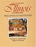 The Legendary Illinois Cookbook: Historic and Culinary Lore from the Prairie State