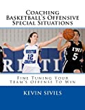 Coaching Basketball's Offensive Special Situations, Kevin C. Sivils, 1492374318