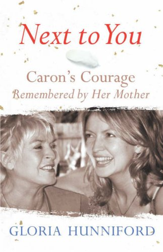 Next to You: Caron's Courage Remembered by Her Mother