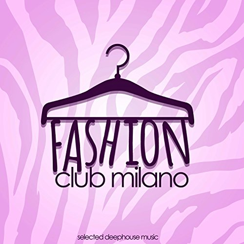 Club Milano (Fashion Club Milano (Selected Deephouse Music))