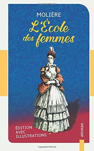 L'École des femmes: Molière: Édition avec illustrations (French Edition)