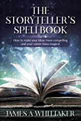 The Storyteller's Spellbook: How to make your ideas more compelling and your career more magical Paperback