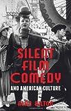 Silent Film Comedy and American Culture, Bilton, Alan, 1137020245