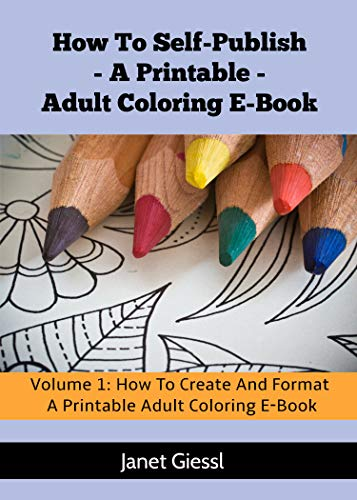 How To Create And Format A Printable Adult Coloring E-Book (How To Self-Publish A Printable Adult Coloring E-Book -
