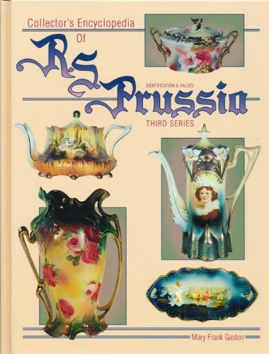 Collector's Encyclopedia of R.S. Prussia: Third Series : Identification & Values