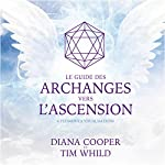 Le guide des archanges vers l'ascension : 6 puissantes visualisations | Diana Cooper,Tim Whild