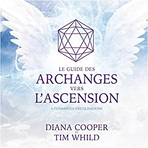 Le guide des archanges vers l'ascension : 6 puissantes visualisations | Livre audio
