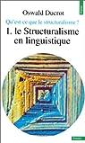 Qu'est-ce que le structuralisme ? Tome 1 : Le Structuralisme en linguistique par Ducrot