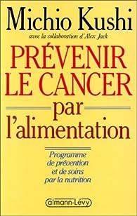 Prévenir le cancer par l'alimentation par Michio Kushi