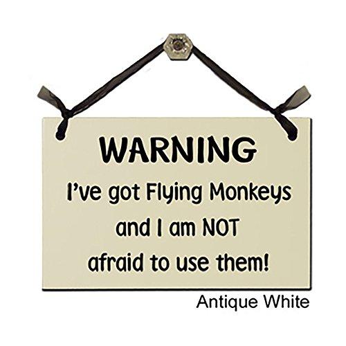 Warning...I've got Flying Monkeys and I am NOT afraid to use them! - Decorative Sign
