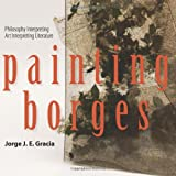 Painting Borges : Philosophy Interpreting Art Interpreting Literature, Gracia, Jorge J. E., 1438441770