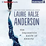 The Impossible Knife of Memory   Laurie Halse Anderson