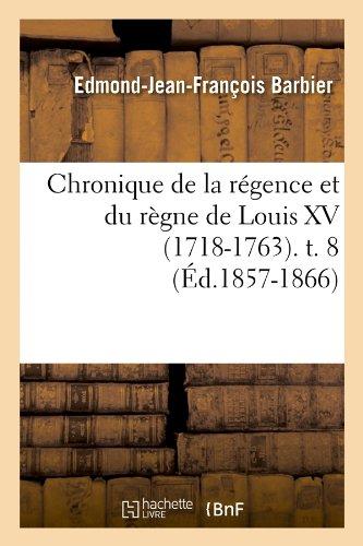 Read Online Chronique de La Regence Et Du Regne de Louis XV (1718-1763). T. 8 (Histoire) (French Edition) ebook