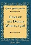 Amazon / Forgotten Books: Gems of the Dahlia World, 1926 Classic Reprint (Boston Dahlia Gardens)