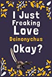 "I Just Freaking Love Deinonychus Okay?: (Diary, Notebook) (Journals) or Personal Use for Men, Women and Kids Cute Gift For Deinonychus Lovers. 6"" x 9"" (15.24 x 22.86 cm) - 120 Pages"