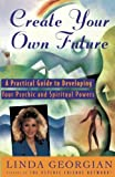 img - for Create Your Own Future: A Practical Guide to Developing Your Psychic and Spiritual Powers book / textbook / text book