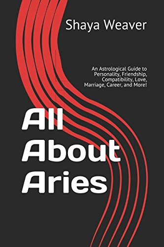 All About Aries: An Astrological Guide to Personality, Friendship, Compatibility, Love, Marriage, Career, and More! pdf