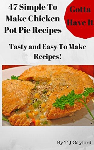 Gotta Have It Simple To Make Chicken Pot Pie Recipes 47 Tasty and Easy To Make Recipes! Chicken Pot Pie Puff Pastry