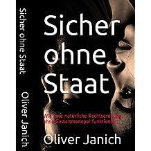 Sicher ohne Staat: Wie eine natürliche Rechtsordnung ohne Gewaltmonopol funktioniert (German Edition)