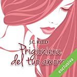 Prigioniera del tuo amore (Surrender your love 1) | J. C. Reed