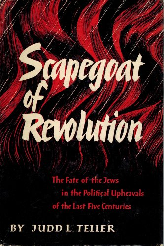 Scapegoat of Revolution: The Fate of the Jews in Political Upheavals of the Last Five Centuries