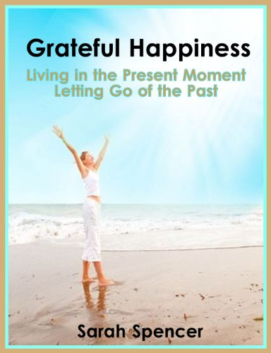 Grateful Happiness: Living in the Present Moment - Letting Go of the Past