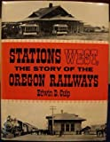 img - for Stations West, The Story of the Oregon Railroads book / textbook / text book