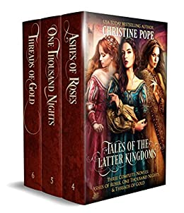 Tales of the Latter Kingdoms, Books 4-6: Ashes of Roses, One Thousand Nights, and Threads of Gold by [Pope, Christine]