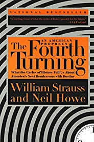 The Fourth Turning: What the Cycles of History Tell Us About America's Next Rendezvous with Des
