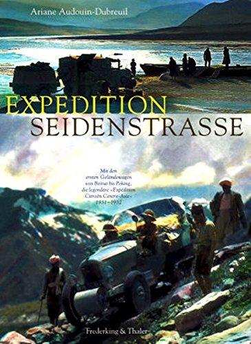 Expedition Seidenstrasse: Mit den ersten Geländewagen von Beirut bis Peking, die legendäre