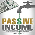 Passive Income: How to Make Money From Home, Skyrocket Your Income at Lighting Speed, With NO Prior Experience Needed - Earn up to $1,000 Per Day PART-TIME | Jerry Parker