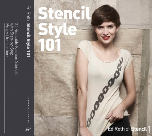 Stencil Style 101: More Than 20 Reusable Fashion Stencils with Step-by-Step Project Instructions