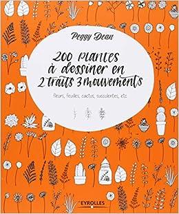 200 plantes à dessiner en 2 traits 3 mouvements: Fleurs, feuilles, cactus, succulentes, etc.