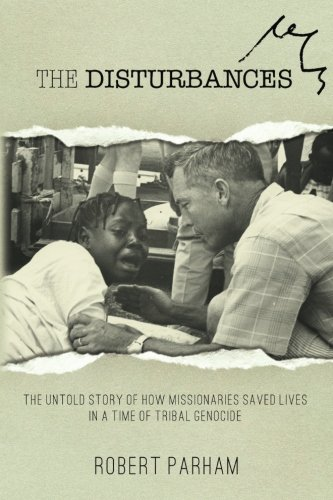 The Disturbances: The Untold Story of How Missionaries Saved Lives in a Time of Tribal Genocide