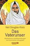 Das Vaterunser: Meditationen und Körperübungen zum kosmischen Jesusgebet
