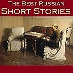 The Best Russian Short Stories | Count Leo Tolstoy,Anton Chekhov,Alexander Pushkin,Fyodor Dostoyevsky,Nikolai Leskov,Nicolai Schedrin,Vladimir Korolenko
