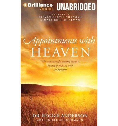 Download [ APPOINTMENTS WITH HEAVEN: THE TRUE STORY OF A COUNTRY DOCTOR'S HEALING ENCOUNTERS WITH THE HEREAFTER ] By Anderson, Reggie ( Author) 2013 [ Compact Disc ] pdf