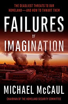 Failures of Imagination: The Deadliest Threats to Our Homeland--and How to Thwart Them by [McCaul, Michael]