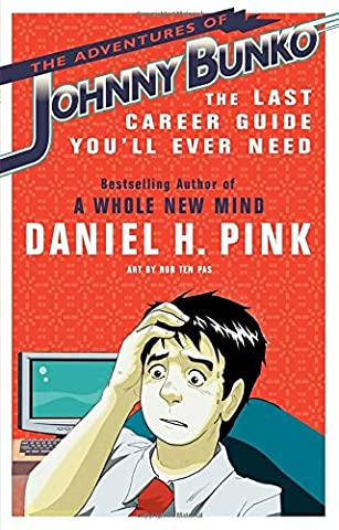 The Adventures of Johnny Bunko: The Last Career Guide You'll Ever Need (Daniel Pink Sales)