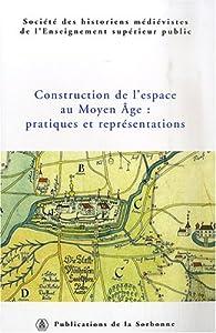 Construction de l'espace au Moyen-Age : pratiques et représentations par Régine Le Jan