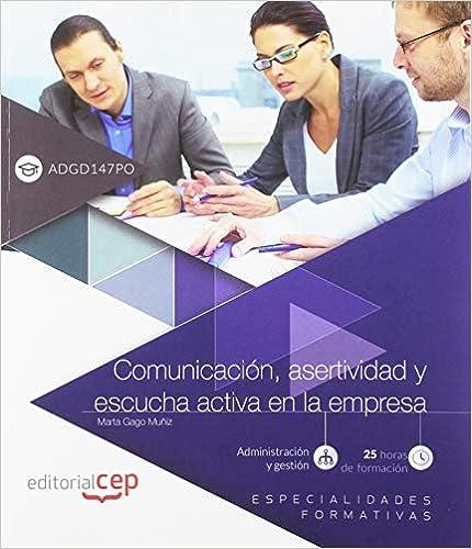 Comunicación, Asertividad Y Escucha Activa En La Empresa (adgd147po). Especialidades Formativas PDF Descarga gratuita